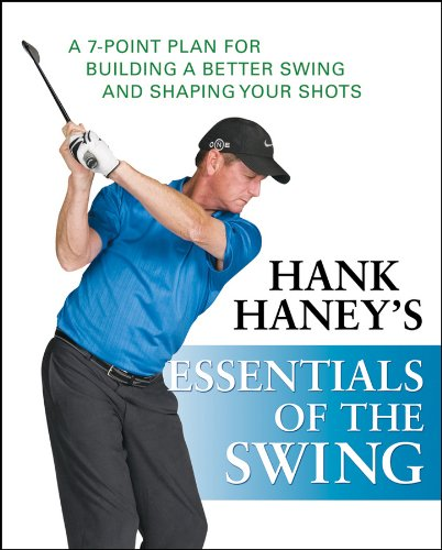 Swing Plan - Hank Haney's Essentials of the Swing: A 7-Point Plan for Building a Better Swing and Shaping Your Shots