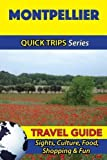 Montpellier Travel Guide (Quick Trips Series): Sights, Culture, Food, Shopping & Fun by Crystal Stewart (2016-04-27)