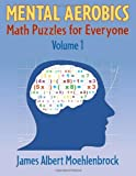 Mental Aerobics -- Math Puzzles for Everyone, James Moehlenbrock, 147922457X
