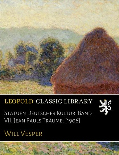 Statuen Deutscher Kultur. Band VII. Jean Pauls Träume. [1906] (German Edition) PDF