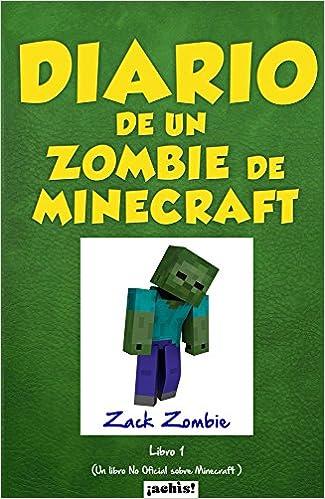 Diario de un zombie de Minecraft: Un libro no oficial sobre Minecraft (Spanish Edition): Zack Zombie: 9789874616357: Amazon.com: Books