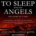 To Sleep with the Angels: The Story of a Fire Audiobook by David Cowan, John Kuenster Narrated by Sean Runnette
