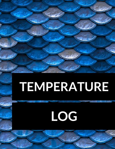 Temperature Log: Large 8.5 Inches By 11 Inches 100 Pages Includes Sections For Date Time AM Temp PM Temp Comments Checked By
