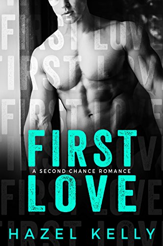 First Love: A Standalone Second Chance Romance (Soulmates Series Book 4) by [Kelly, Hazel]