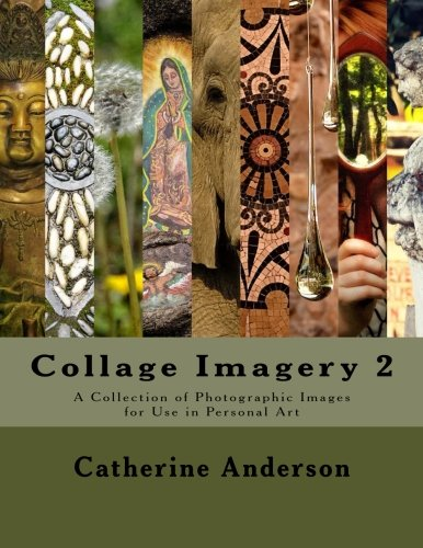 Collage Imagery 2: A Collection of Photographic Images for Use in Personal Art