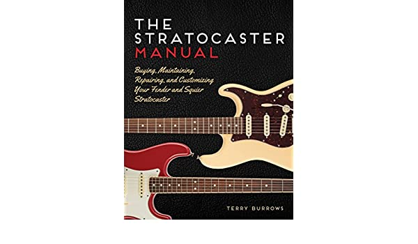 The Stratocaster Manual: Buying, Maintaining, Repairing, and Customizing Your Fender and Squier Stratocaster: Amazon.es: Terry Burrows: Libros en idiomas ...