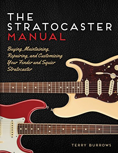 The Stratocaster Manual: Buying, Maintaining, Repairing, and Customizing Your Fender and Squier ()