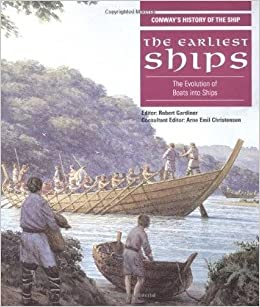 The Earliest Ships: The Evolution of Boats into Ships (Anatomy of the Ship) by Robert Gardiner (21-Oct-2004)