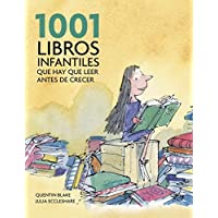 1001 libros infantiles que hay que leer antes de crecer / 1001 Children's Books You Must Read Before You Grow Up
