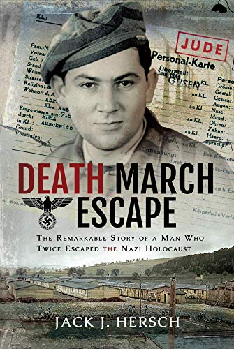 Death March Escape: The Remarkable Story of a Man Who Twice Escaped the Nazi Holocaust by [Hersch, Jack J]