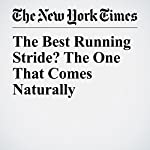 The Best Running Stride? The One That Comes Naturally | Gretchen Reynolds