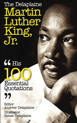 Download The Delaplaine Martin Luther King, Jr. - His 100 Essential Quotations (Delaplaine Essential Quotations) ebook