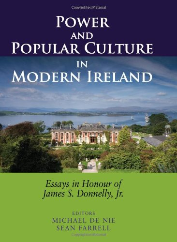 Power and Popular Culture in Modern Ireland: Essays in Honour of James S. Donnelly, Jr.
