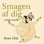 Smagen af dig: erotiske noveller | Bente Clod