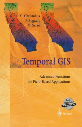 Temporal Geographical Information Systems: Advanced Functions for Field-Based Applications (Advanced Gis)