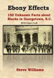 Ebony Effects: 150 Unknown Facts about Blacks in Georgetown, SC