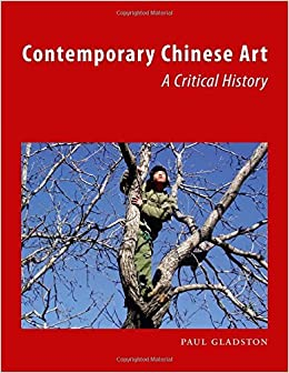 Contemporary Chinese Art: A Critical History by Paul Gladston (2014-08-14)