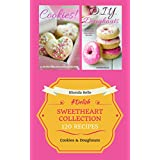 Sweetheart Collection (Cookies & Homemade Doughnuts): 120 #Delish Recipes