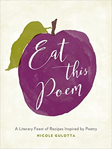 Eat this poem a literary feast of recipes inspired by poetry eat this poem a literary feast of recipes inspired by poetry nicole gulotta 9781611804010 amazon books forumfinder Gallery