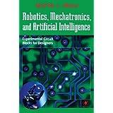 Robotics, Mechatronics, and Artificial Intelligence: Experimental Circuit Blocks for Designers