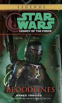 Bloodlines: Star Wars Legends (Legacy of the Force) (Star Wars: Legacy of the Force - Legends Book 2) by [Traviss, Karen]