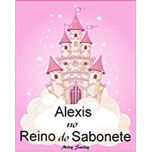 Livros para crianças de 3-7 anos: Alexis No Reino do Sabonete (história de ninar para crianças)