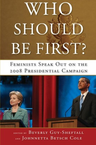 Download Who Should Be First?: Feminists Speak Out on the 2008 Presidential Campaign pdf