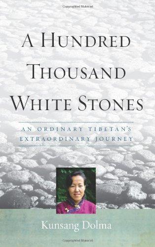 A Hundred Thousand White Stones: An Ordinary Tibetan's Extraordinary Journey