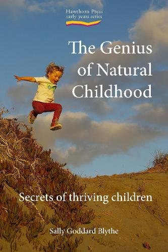 The Genius of Natural Childhood: Secrets of Thriving Children (Early Years (Hawthorn (Hawthorn House)