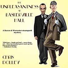 The Unpleasantness at Baskerville Hall: Reeves & Worcester Steampunk Mysteries, Book 2 Audiobook by Chris Dolley Narrated by Paul J. Rose