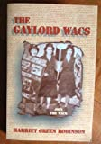 The Gaylord Wacs, Robinson, Harriet G., 0967037611