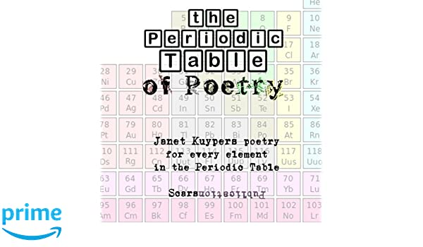 The periodic table of poetry poetry for every element in the the periodic table of poetry poetry for every element in the periodic table janet kuypers 9781891470912 amazon books urtaz Choice Image