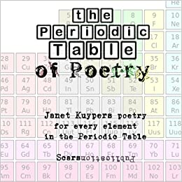 The periodic table of poetry poetry for every element in the the periodic table of poetry poetry for every element in the periodic table janet kuypers 9781891470912 amazon books urtaz Image collections