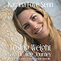 Losing Weight Is a Healing Journey Audiobook by Katrina Love Senn Narrated by Katrina Love Senn