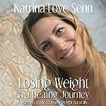 Losing Weight Is a Healing Journey | Katrina Love Senn