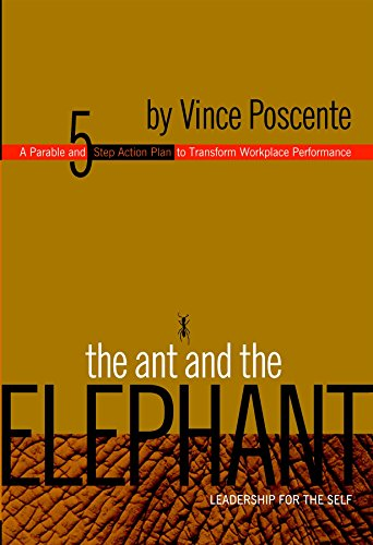 - The Ant and the Elephant - Leadership for the Self: A Parable and 5 Step Action Plan to Transform Performance