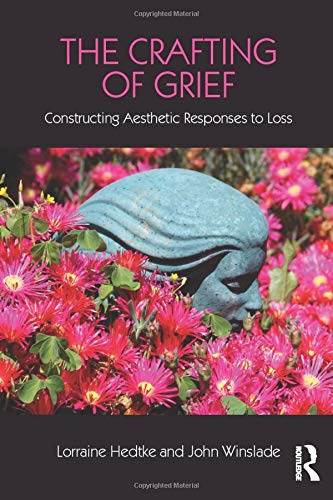 The Crafting of Grief (Series in Death, Dying, and Bereavement)