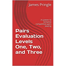 Pairs Evaluation Levels One, Two, and Three: A system to enhance competitive pairs skating
