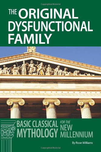 The Original Dysfunctional Family: Basic Classical Mythology for the New Millennium