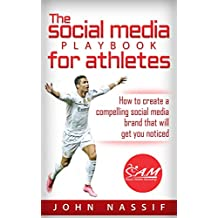 The social media playbook for athletes: how to create a compelling social media brand that will get you noticed