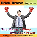 Stop Being a Wimp, Own Your Power Self-Hypnosis with Subliminal Affirmations | Erick Brown