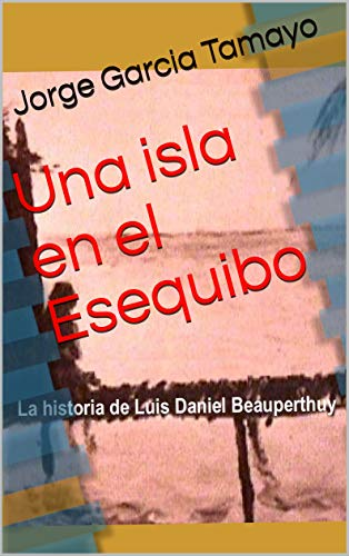 Una isla en el Esequibo: La historia de Luis Daniel Beauperthuy