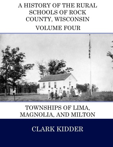 - A History of the Rural Schools of Rock County, Wisconsin: Townships of Lima, Magnolia, and Milton (Volume 4)