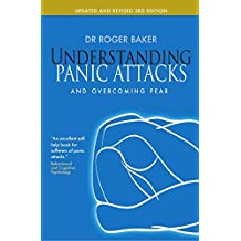 Understanding Panic Attacks: and Overcoming Fear by Dr. Roger Baker (18-Feb-2011) Paperback