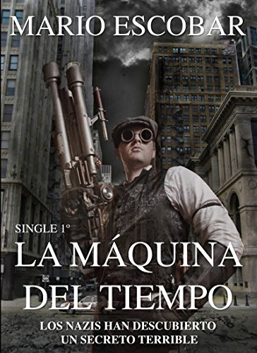 Descargar Libro La Máquina Del Tiempo : Los Nazis Están A Punto De Descubrir Un Secreto Terrible Mario Escobar