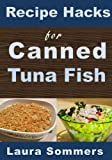 Recipe Hacks for Canned Tuna Fish (Cooking on a Budget) (Volume 2)