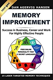 Memory Improvement Next-Gen: Memory Improvement for Success in Business, Career and Work for Highly Effective