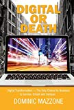 Digital or Death: Digital Transformation -- The Only Choice for Businsses To Survive, Smash and Conquer by Mazzone, Dominic M (November 3, 2014) Hardcover