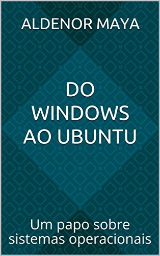 Do Windows ao Ubuntu: Um papo sobre sistemas operacionais