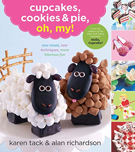 Cupcakes, Cookies & Pie, Oh, My! by [Tack, Karen, Richardson, Alan]